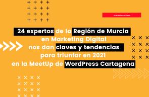 24 expertos de la Región de Murcia en Marketing Digital nos dan claves y tendencias para triunfar en 2021 en la MeetUp de WordPress Cartagena