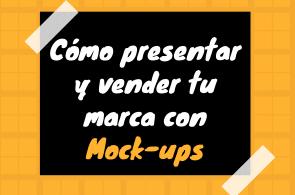 Cómo presentar y vender tu marca con Mock-ups