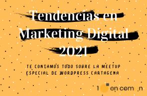 Tendencias en Marketing digital 2021 Meetup wordpress Cartagena
