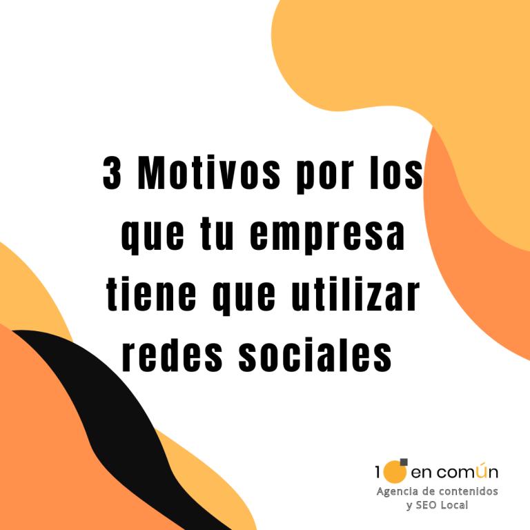 3 Motivos por los que tu empresa tiene que utilizar redes sociales (