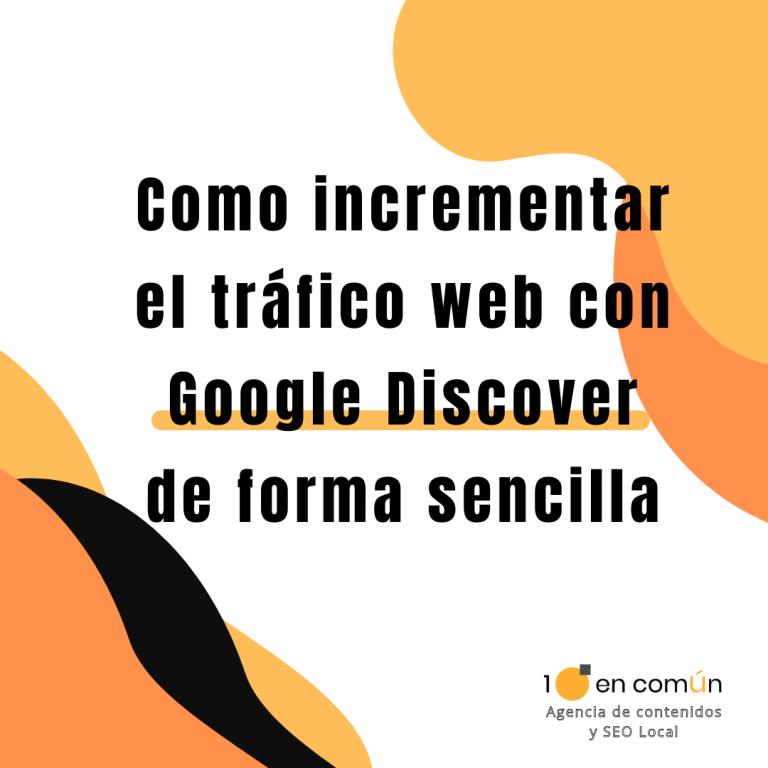 Como incrementar el tráfico web con Google Discover de forma sencilla