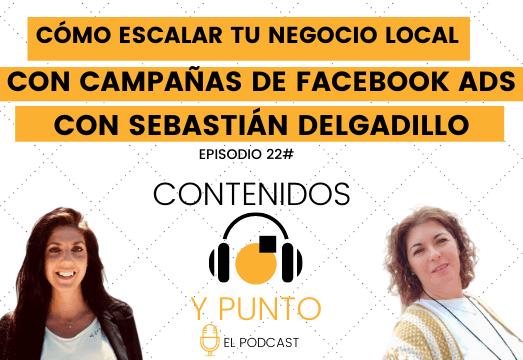 Cómo escalar tu negocio local con campañas de Facebook Ads, con Sebastián Delgadillo