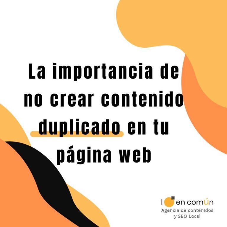 La importancia de no crear contenido duplicado en tu página web