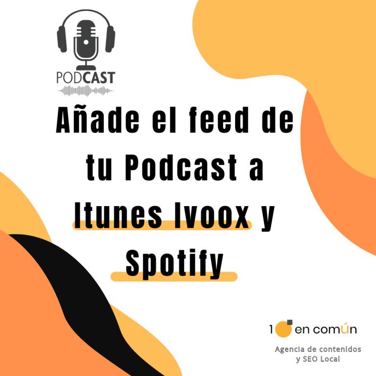 Añade el feed de tu podcast a Itunes Ivoox y Spotify